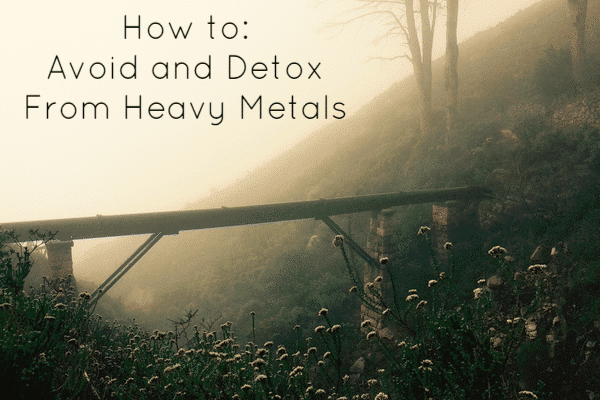 How to Avoid and Detox From Heavy Metals