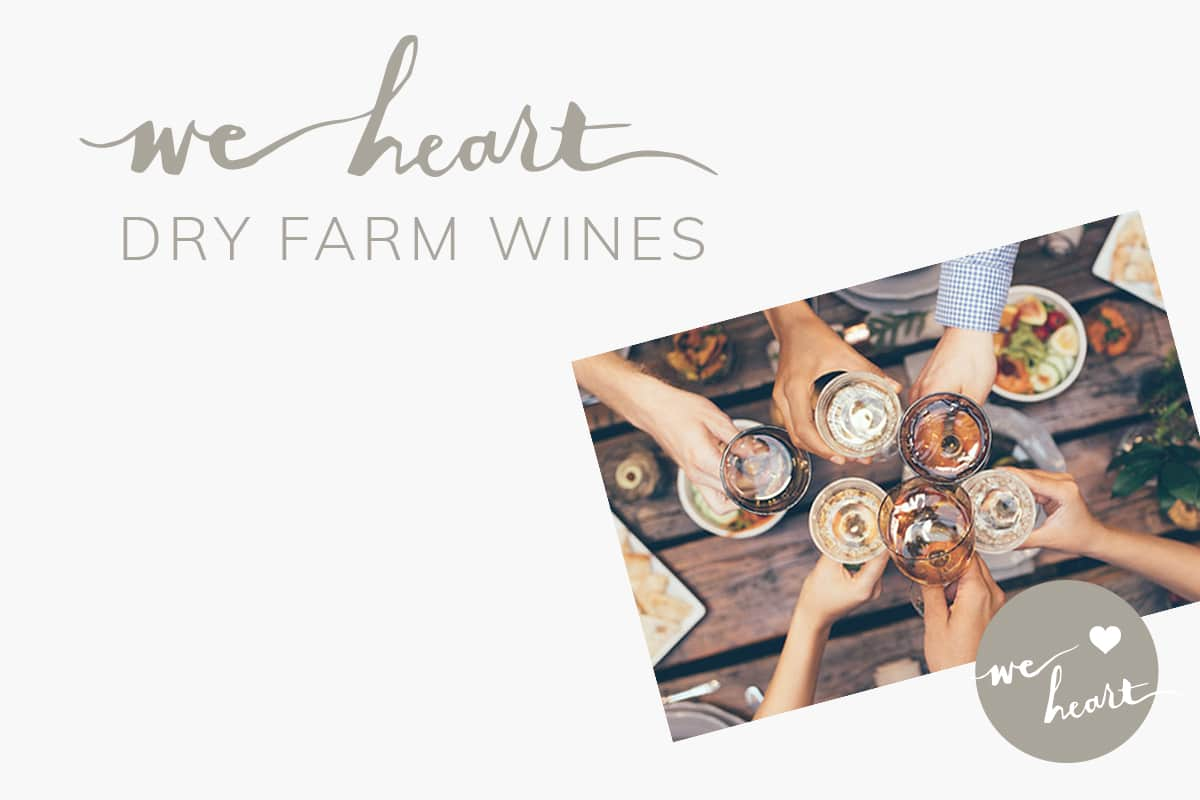 We Heart Dry Farm Wines