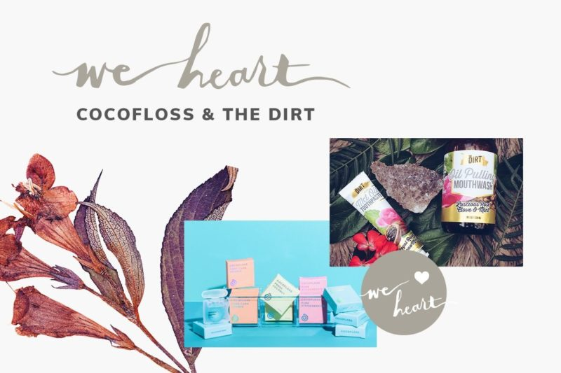 We Heart: Oral Care... with CocoFloss & The Dirt! 9